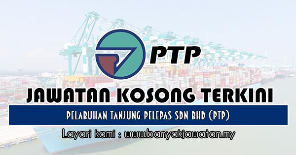 Jawatan Kosong 2019 di Pelabuhan Tanjung Pelepas Sdn Bhd (PTP)