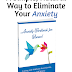A Simple, Natural Way to Eliminate Your Anxiety and Get Your Life Back