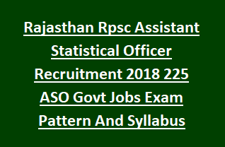 Rajasthan Rpsc Assistant Statistical Officer Recruitment Notification 2018 225 ASO Govt Jobs Exam Pattern And Syllabus