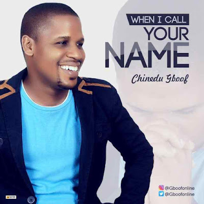 [MP3] Chinedu Gboof – When I Call Your Name