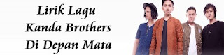 Lirik Lagu Kanda Brothers - Di Depan Mata