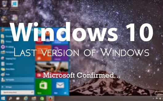 "Windows 10 is "" The last version of Windows , "" says Microsoft...!!"