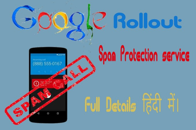 Google rolls out spam protection services-Like Truecaller