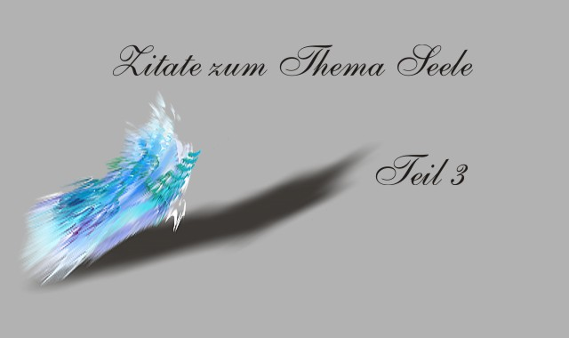 Gedichte Und Zitate Fur Alle Zitate Zum Thema Seele Teil 3
