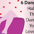 6 Very Dangerous Habits That Can Destroy Your Love Life!! Pay Attention To No.5!!!