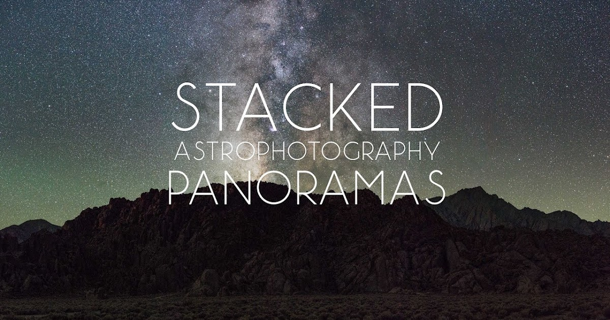 Stacked Astrophotography Panoramas