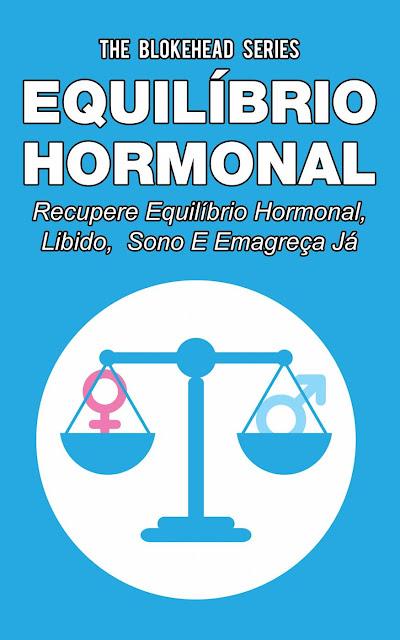 Equilíbrio hormonal - Recupere equilíbrio hormonal, libido, sono e emagreça já! The Blokehead