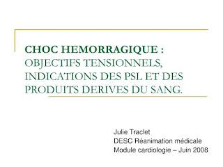 CHOC HEMORRAGIQUE  OBJECTIFS TENSIONNELS, INDICATIONS DES PSL ET DES PRODUITS DERIVES DU SANG.pdf