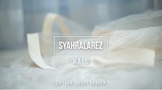 Lirik Lagu Syahra Larez - Halu