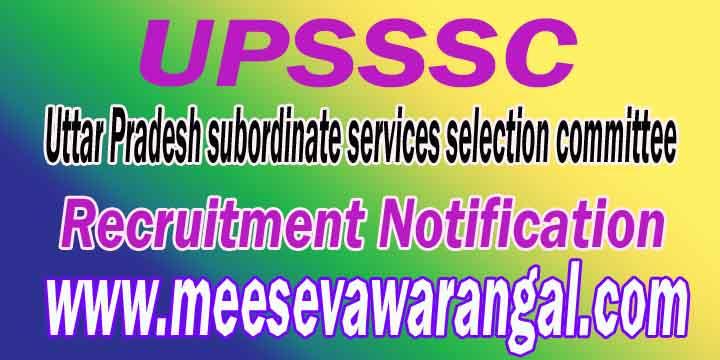 UPSSSC (Uttar Pradesh subordinate services selection committee) Recruitment Notification
