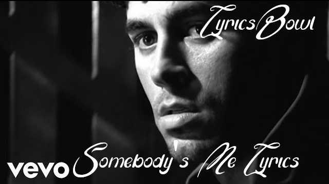 Somebody's Me Lyrics - Enrique Iglesias | LyricsBowl