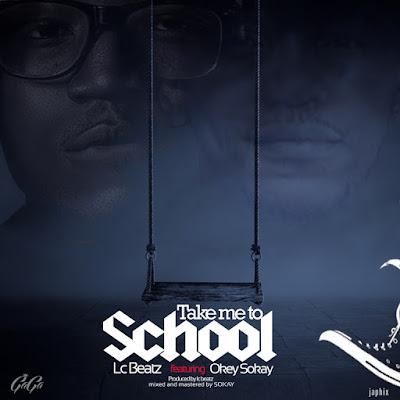 Music: Take Me To School – LC Beatz Ft. Okey Sokay