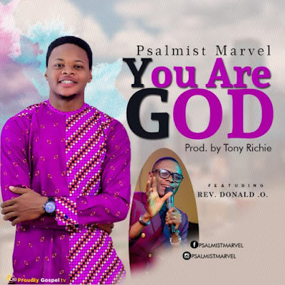 Psalmist Marvel Ft. Rev. Donald O – You Are God