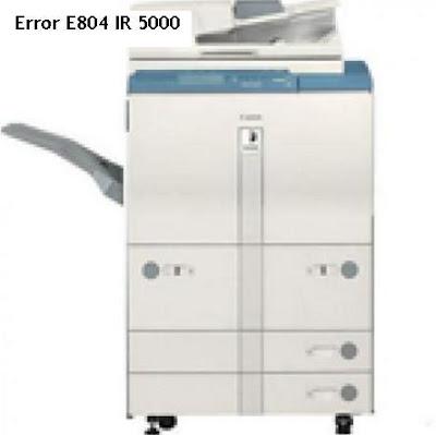 Inilah Tips Mudah Untuk Mengatasi Error E804 IR 5000