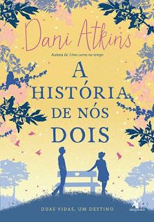 A HISTÓRIA DE NÓS DOIS (Dani Atkins)