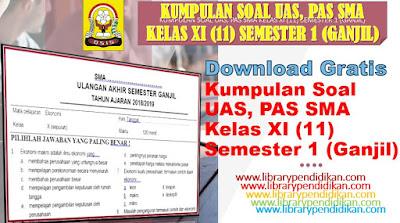 Download Gratis Kumpulan Soal UAS, PAS SMA Kelas XI (11) Semester 1 (Ganjil), http://www.librarypendidikan.com/