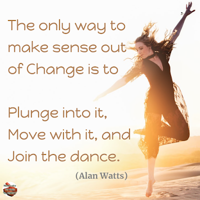 "Quotes About Change To Improve Your Life: ""The only way to make sense out of change is to plunge into it, move with it, and join the dance."" ― Alan Watts"