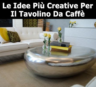 Le Idee Più Creative Per Il Tavolino Da Caffè