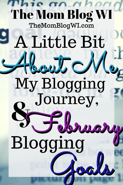 About Me, My Blogging Journey & February Goals | The Mom Blog WI #Parenting #Review #2019