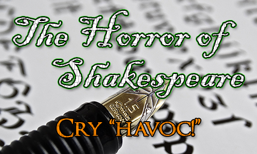 A fountain pen with italic writing in the background. Over the top are the words The Horror of Shakespeare and the quote 'Cry 'Havoc!''