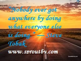 #Nobody Ever Got Anywhere By Doing What Everyone Else Is Doing #inspirationalquotes #motivationalquotes #stevetobak #selfimprovementquotes