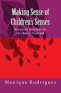 Making Sense of Children's Senses - a strategies book for early childhood caregivers by Monique Rodriguez