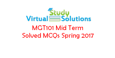 MGT101 Mid Term Solved MCQs Spring 2017