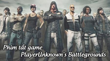 Tổng hợp phím tắt chơi game PlayerUnknown's Battlegrounds