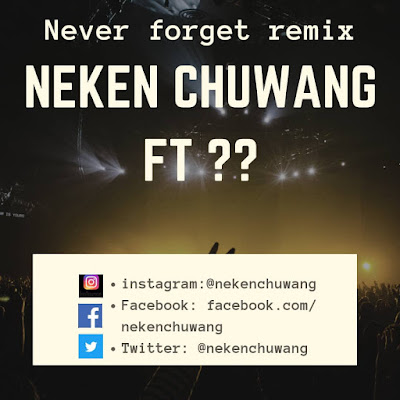 NEKEN  CHUWANG- NEVER FORGET REMIX/FEATURES (COVER)