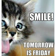 Funny good morning:smile, tomorrow, is Friday,