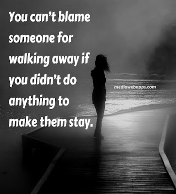 Quotes About Walking Away From Friendship: you can't blame someone for walking away if you didn't do  anything to make them stay.