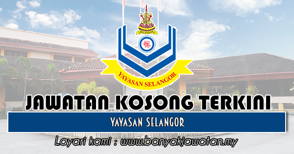 Jawatan Kosong 2018 di Yayasan Selangor