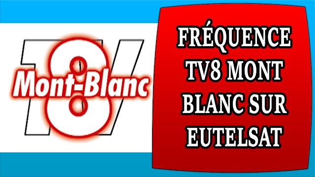 FRÉQUENCE TV8 MONT BLANC DIFFUSÉE GRATUITEMENT SUR EUTELSAT