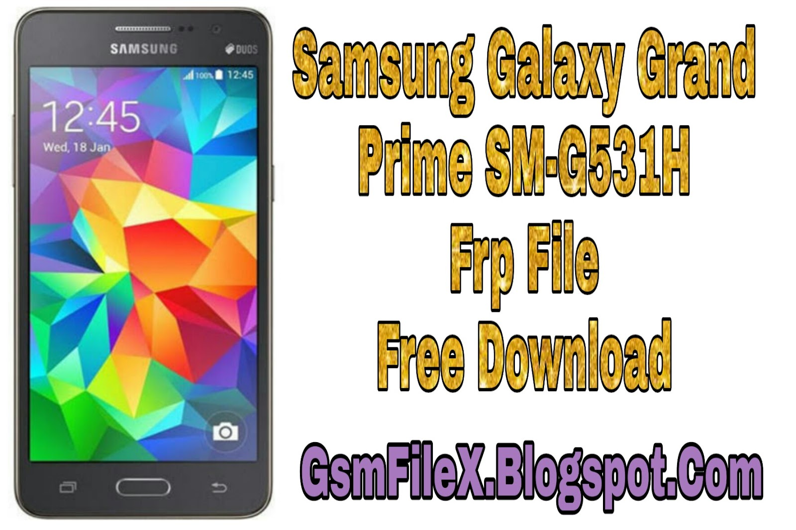 Samsung Galaxy Grand Prime SM-G531H Frp File - Download All Tested