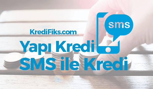 Yapı Kredi SMS Kredi Başvurusu Nasıl Yapılır?