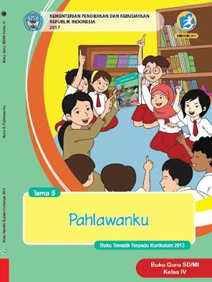 Buku Guru Kelas 4 Kurikulum 2013 Revisi 2017 Semester 1 Tema 5 Pahlawanku