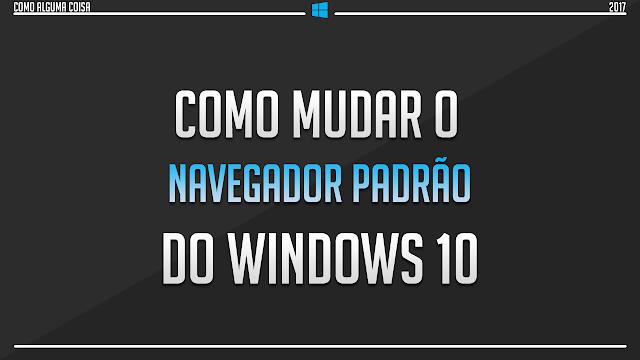 Como mudar o navegador padrão do Windows 10