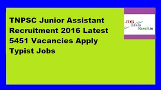 TNPSC Junior Assistant Recruitment 2016 Latest 5451 Vacancies Apply Typist Jobs
