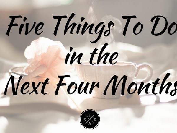 Five Things To Do in the Next Four Months