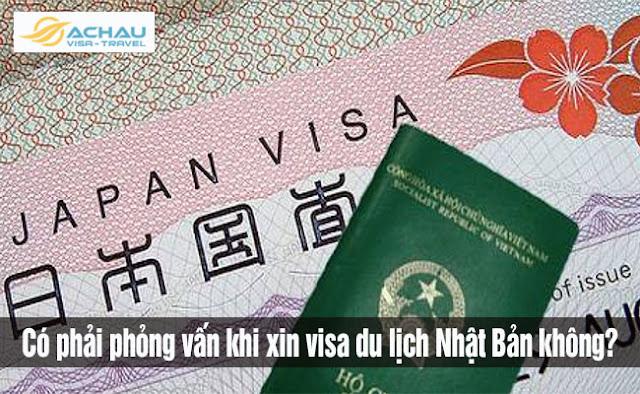Có phải phỏng vấn khi xin visa du lịch Nhật Bản không?