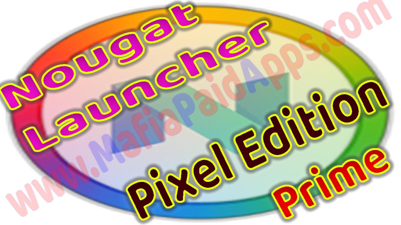 Nougat Launcher: Pixel Edition Prime v7 12 44 Apk for