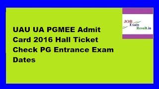 UAU UA PGMEE Admit Card 2016 Hall Ticket Check PG Entrance Exam Dates