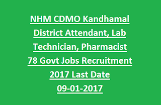 NHM Odisha CDMO Kandhamal District Attendant, Lab Technician, Pharmacist 78 Govt Jobs Recruitment 2017 Last Date 09-01-2017