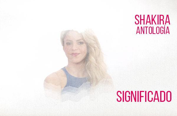Antología significado de la canción Shakira.