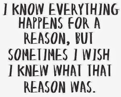 Famous Quotes About Life Changes: i know everything happens for a reason but someone i wish i knew what that reason was