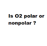 Is O2 polar or nonpolar ?