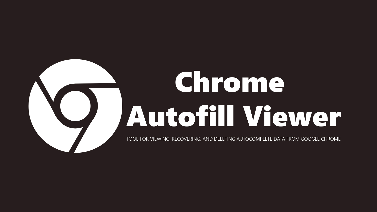 Chrome Autofill Viewer - Tool For Viewing, Recovering, and Deleting Autocomplete Data From Google Chrome