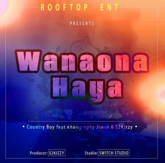 Country Boy Ft Khaligraphy Jones & S2kizzy - Wanaona Haya