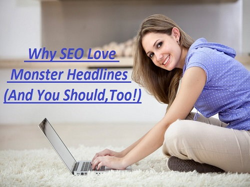Best Headlines For Blogging, Why SEO Love Monster Headlines (And You Should, Too!)