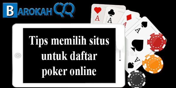 Tips memilih situs untuk daftar poker online